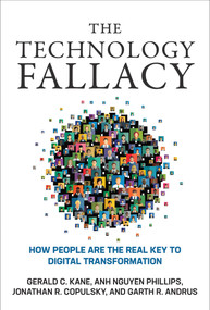 The Technology Fallacy (How People Are the Real Key to Digital Transformation) by Gerald C. Kane, Anh Nguyen Phillips, Jonathan R. Copulsky, Garth R. Andrus, 9780262039680