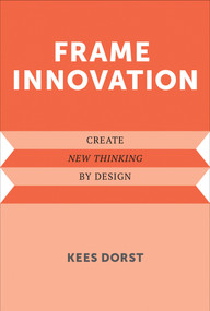Frame Innovation (Create New Thinking by Design) by Kees Dorst, 9780262324311