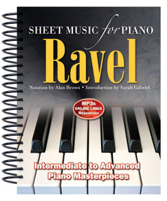 Ravel: Sheet Music for Piano (From Intermediate to Advanced; Piano masterpieces) by Alan Brown, 9781783616008