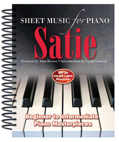 Erik Satie: Sheet Music for Piano (From Beginner to Intermediate; Over 25 masterpieces) by Alan Brown, 9781783616015