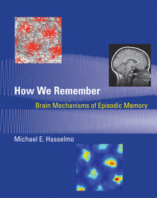 How We Remember (Brain Mechanisms of Episodic Memory) by Michael E. Hasselmo, 9780262525336