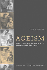 Ageism, second edition (Stereotyping and Prejudice against Older Persons) by Todd D. Nelson, 9780262533409