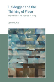 Heidegger and the Thinking of Place (Explorations in the Topology of Being) by Jeff Malpas, 9780262533676