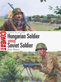 Hungarian Soldier vs Soviet Soldier (Eastern Front 1941) by Péter Mujzer, Steve Noon, 9781472845658