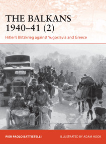 Balkans 1940-41 (2), The (Hitler's Blitzkrieg against Yugoslavia and Greece) by Pier Paolo Battistelli, Adam Hook, 9781472842619