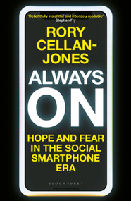 Always On (Hope and Fear in the Social Smartphone Era) by Rory Cellan-Jones, 9781472981196