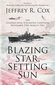Blazing Star, Setting Sun (The Guadalcanal-Solomons Campaign November 1942-March 1943) - 9781472840479 by Jeffrey Cox, 9781472840479