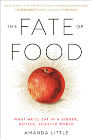 The Fate of Food (What We'll Eat in a Bigger, Hotter, Smarter World) - 9780804189040 by Amanda Little, 9780804189040