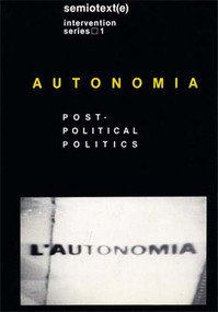 Autonomia, new edition (Post-Political Politics) by Sylvere Lotringer, Christian Marazzi, Sylvere Lotringer, 9781584350538