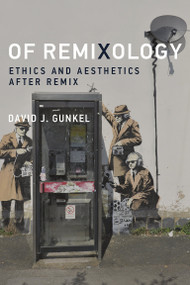 Of Remixology (Ethics and Aesthetics after Remix) by David J. Gunkel, 9780262033930