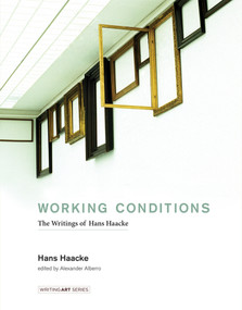 Working Conditions (The Writings of Hans Haacke) by Hans Haacke, Alexander Alberro, 9780262034838