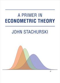 A Primer in Econometric Theory by John Stachurski, 9780262034906