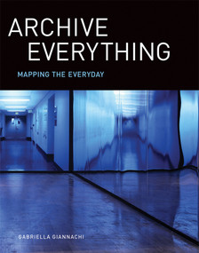 Archive Everything (Mapping the Everyday) by Gabriella Giannachi, 9780262035293