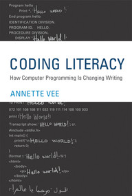 Coding Literacy (How Computer Programming Is Changing Writing) by Annette Vee, 9780262036245