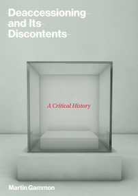 Deaccessioning and Its Discontents (A Critical History) by Martin Gammon, 9780262037587