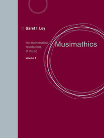 Musimathics, Volume 2 (The Mathematical Foundations of Music) by Gareth Loy, John Chowning, 9780262516563