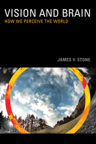 Vision and Brain (How We Perceive the World) by James V. Stone, 9780262517737