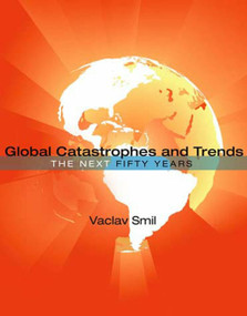 Global Catastrophes and Trends (The Next Fifty Years) by Vaclav Smil, 9780262518222