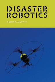Disaster Robotics by Robin R. Murphy, 9780262534659
