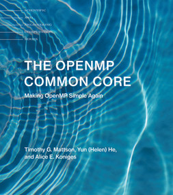The OpenMP Common Core (Making OpenMP Simple Again) by Timothy G. Mattson, Yun (Helen) He, Alice E. Koniges, 9780262538862