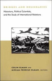 Bridges and Boundaries (Historians, Political Scientists, and the Study of International Relations) by Colin Elman, Miriam Fendius Elman, 9780262550390