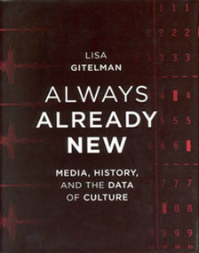 Always Already New (Media, History, and the Data of Culture) by Lisa Gitelman, 9780262572477