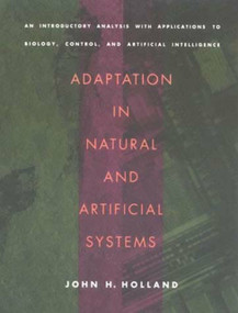 Adaptation in Natural and Artificial Systems (An Introductory Analysis with Applications to Biology, Control, and Artificial Intelligence) by John H. Holland, 9780262581110