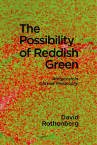 The Possibility of Reddish Green (Wittgenstein outside Philosophy) by David Rothenberg, 9781949597073