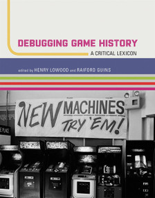 Debugging Game History (A Critical Lexicon) by Henry Lowood, Raiford Guins, 9780262034197