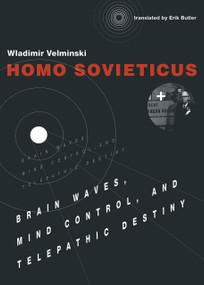 Homo Sovieticus (Brain Waves, Mind Control, and Telepathic Destiny) by Wladimir Velminski, Erik Butler, 9780262035699