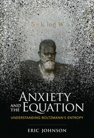 Anxiety and the Equation (Understanding Boltzmann's Entropy) by Eric Johnson, 9780262038614
