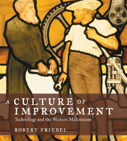 A Culture of Improvement (Technology and the Western Millennium) by Robert Friedel, 9780262514019