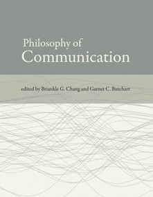 Philosophy of Communication by Briankle G. Chang, Garnet C. Butchart, 9780262516976