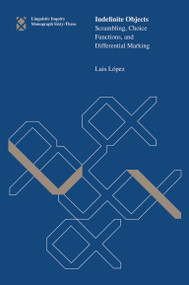 Indefinite Objects (Scrambling, Choice Functions, and Differential Marking) by Luis Lopez, 9780262517850