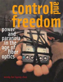 Control and Freedom (Power and Paranoia in the Age of Fiber Optics) by Wendy Hui Kyong Chun, 9780262533065