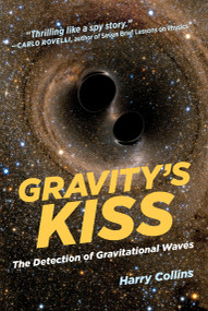 Gravity's Kiss (The Detection of Gravitational Waves) by Harry Collins, 9780262535120