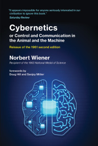 Cybernetics or Control and Communication in the Animal and the Machine, Reissue of the 1961 second edition by Norbert Wiener, Doug Hill, Sanjoy Mitter, 9780262537841