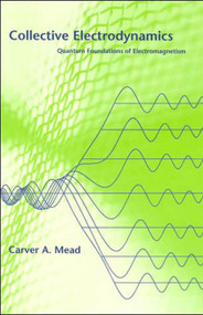 Collective Electrodynamics (Quantum Foundations of Electromagnetism) by Carver A. Mead, 9780262632607