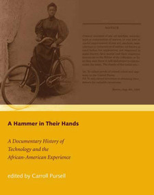 A Hammer in Their Hands (A Documentary History of Technology and the African-American Experience) by Carroll Pursell, 9780262661997