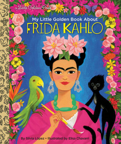 My Little Golden Book About Frida Kahlo by Silvia Lopez, Elisa Chavarri, 9780593175422