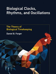 Biological Clocks, Rhythms, and Oscillations (The Theory of Biological Timekeeping) by Daniel B. Forger, 9780262036771