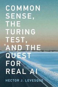 Common Sense, the Turing Test, and the Quest for Real AI by Hector J. Levesque, 9780262535205