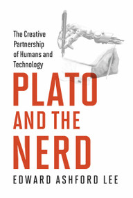Plato and the Nerd (The Creative Partnership of Humans and Technology) by Edward Ashford Lee, 9780262536424