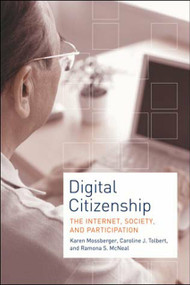 Digital Citizenship (The Internet, Society, and Participation) by Karen Mossberger, Caroline J. Tolbert, Ramona S. Mcneal, 9780262633536