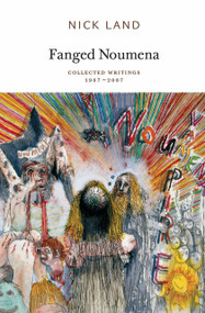 Fanged Noumena (Collected Writings 1987-2007) by Nick Land, Robin Mackay, Ray Brassier, 9780955308789