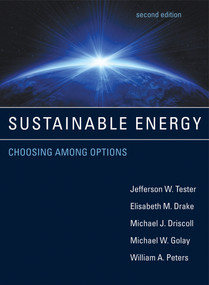 Sustainable Energy, second edition (Choosing Among Options) by Jefferson W. Tester, Elisabeth M. Drake, Michael J. Driscoll, Michael W. Golay, William A. Peters, 9780262017473