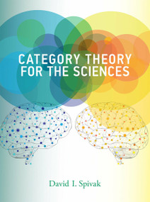 Category Theory for the Sciences by David I. Spivak, 9780262028134
