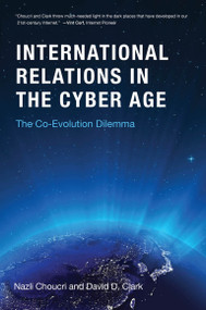 International Relations in the Cyber Age (The Co-Evolution Dilemma) by Nazli Choucri, David D. Clark, 9780262038911
