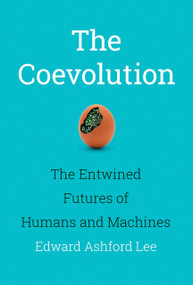 The Coevolution (The Entwined Futures of Humans and Machines) by Edward Ashford Lee, 9780262043939