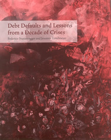 Debt Defaults and Lessons from a Decade of Crises by Federico Sturzenegger, Jeromin Zettelmeyer, 9780262195539